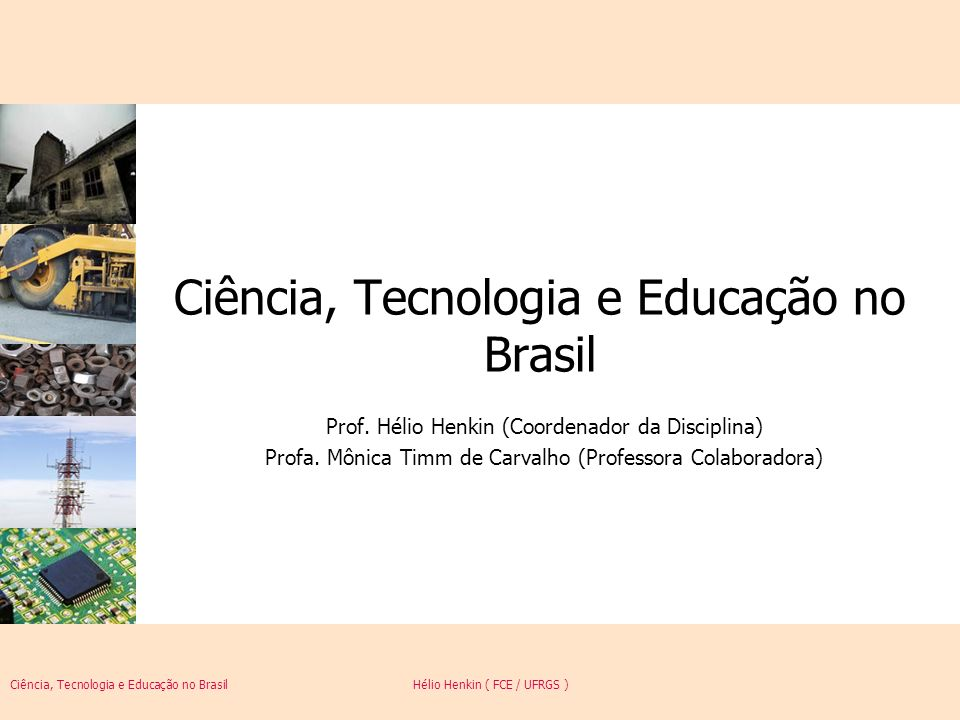 Ciência, Tecnologia e Educação no Brasil Hélio Henkin ( FCE / UFRGS ) 32 Progresso técnico A questão da difusão tecnológica –A difusão tecnológica envolve, de um lado, a necessidade de modificações, adaptações e melhorias, seja em relação ao seu desenvolvimento inicial, seja no que se refere a aplicações em outros setores e outros países –Parece ser difícil generalizar a concepção do processo de difusão tecnológica, pois fatores técnicos podem coexistir com fatores econômicos, além de características culturais ou legais (o sistema de auto-abastecimento em postos de gasolina, por exemplo).