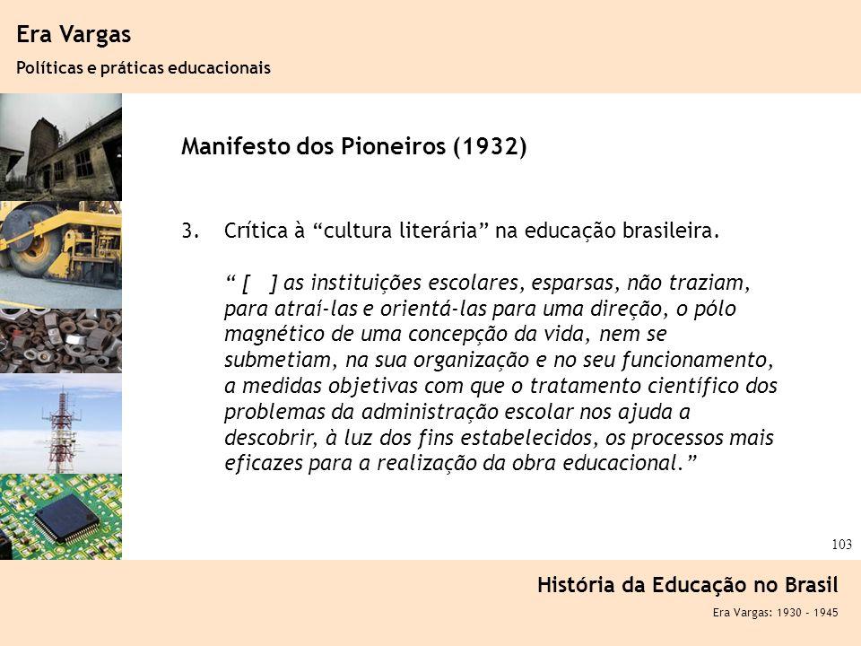 Ciência, Tecnologia e Educação no Brasil Hélio Henkin ( FCE / UFRGS ) 103 Era Vargas Políticas e práticas educacionais História da Educação no Brasil