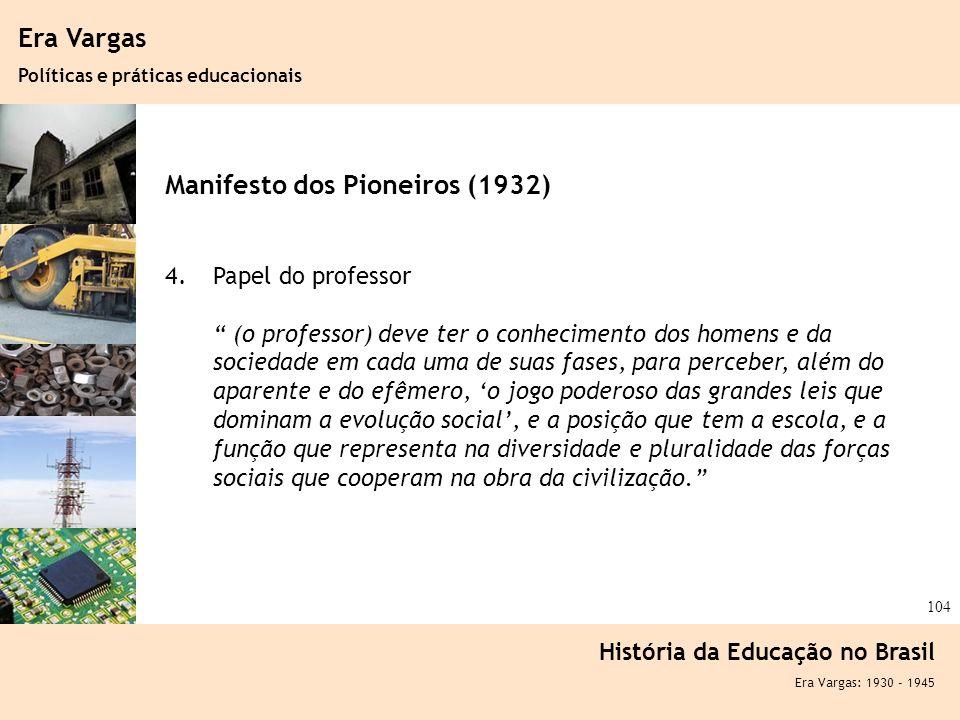 Ciência, Tecnologia e Educação no Brasil Hélio Henkin ( FCE / UFRGS ) 104 Era Vargas Políticas e práticas educacionais História da Educação no Brasil