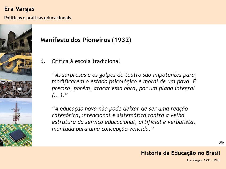 Ciência, Tecnologia e Educação no Brasil Hélio Henkin ( FCE / UFRGS ) 106 Era Vargas Políticas e práticas educacionais História da Educação no Brasil