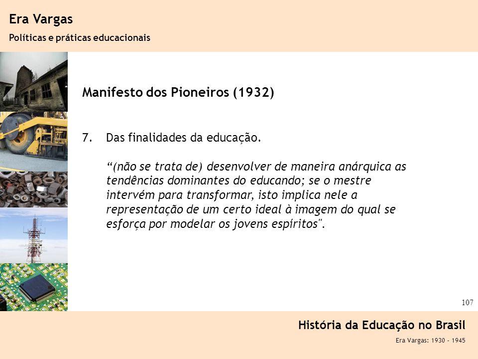Ciência, Tecnologia e Educação no Brasil Hélio Henkin ( FCE / UFRGS ) 107 Era Vargas Políticas e práticas educacionais História da Educação no Brasil