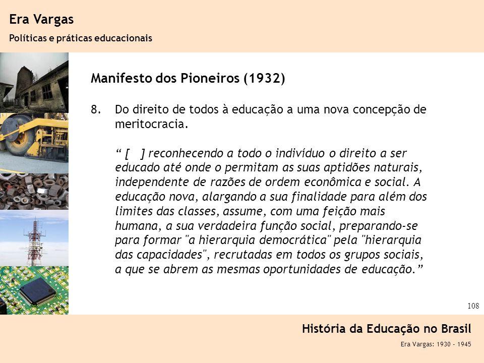 Ciência, Tecnologia e Educação no Brasil Hélio Henkin ( FCE / UFRGS ) 108 Era Vargas Políticas e práticas educacionais História da Educação no Brasil