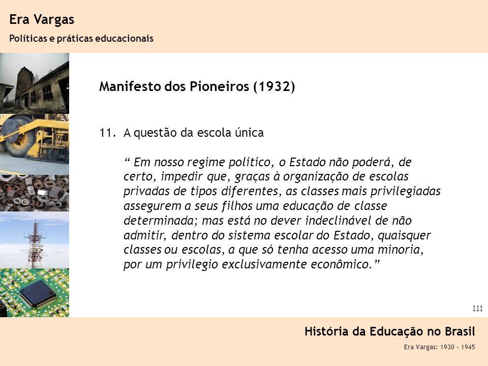 Ciência, Tecnologia e Educação no Brasil Hélio Henkin ( FCE / UFRGS ) 111 Era Vargas Políticas e práticas educacionais História da Educação no Brasil