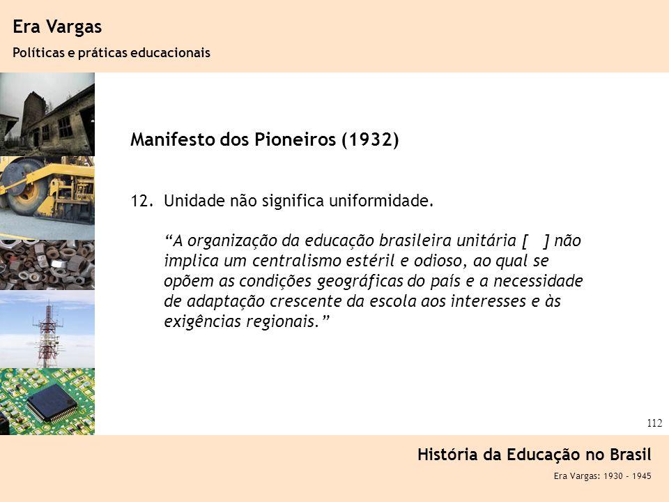 Ciência, Tecnologia e Educação no Brasil Hélio Henkin ( FCE / UFRGS ) 112 Era Vargas Políticas e práticas educacionais História da Educação no Brasil
