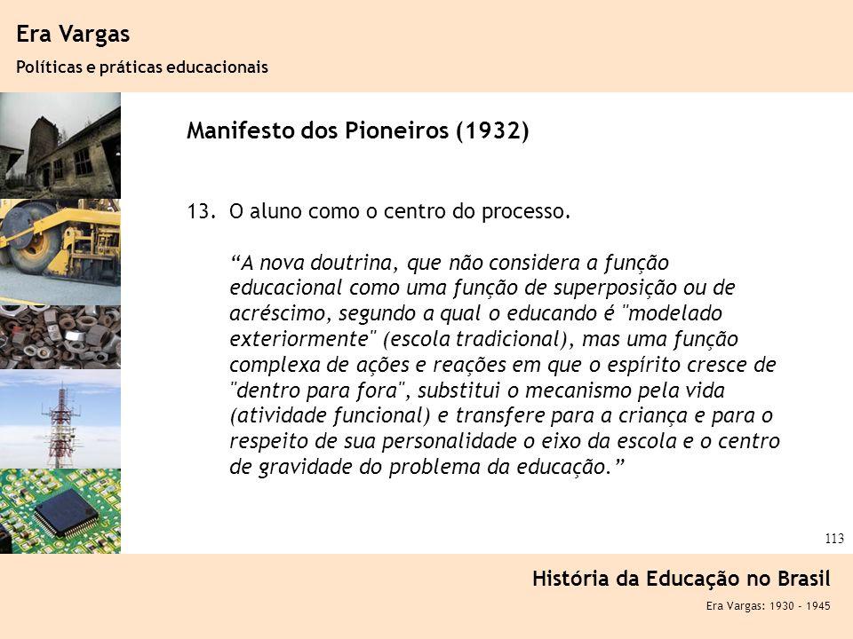 Ciência, Tecnologia e Educação no Brasil Hélio Henkin ( FCE / UFRGS ) 113 Era Vargas Políticas e práticas educacionais História da Educação no Brasil