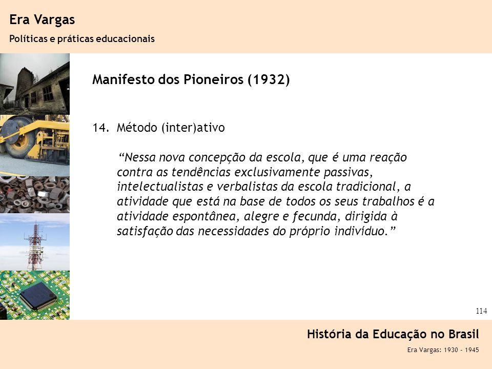 Ciência, Tecnologia e Educação no Brasil Hélio Henkin ( FCE / UFRGS ) 114 Era Vargas Políticas e práticas educacionais História da Educação no Brasil
