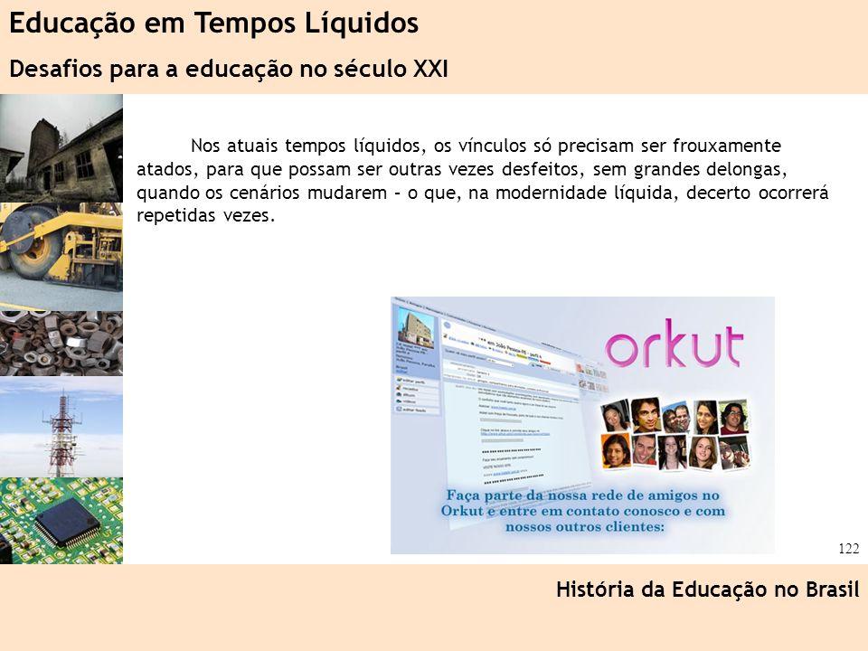Ciência, Tecnologia e Educação no Brasil Hélio Henkin ( FCE / UFRGS ) 122 Nos atuais tempos líquidos, os vínculos só precisam ser frouxamente atados,