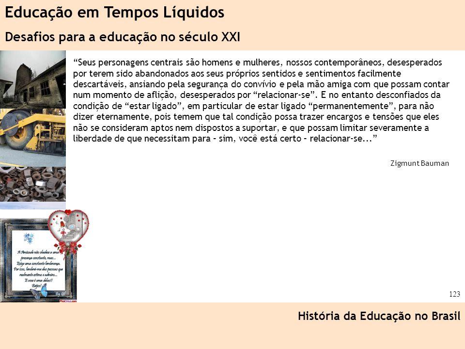 Ciência, Tecnologia e Educação no Brasil Hélio Henkin ( FCE / UFRGS ) 123 Seus personagens centrais são homens e mulheres, nossos contemporâneos, dese