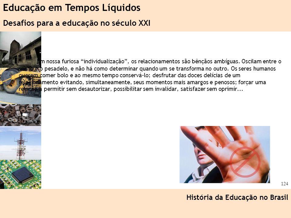 Ciência, Tecnologia e Educação no Brasil Hélio Henkin ( FCE / UFRGS ) 124 Em nossa furiosa individualização, os relacionamentos são bênçãos ambíguas.