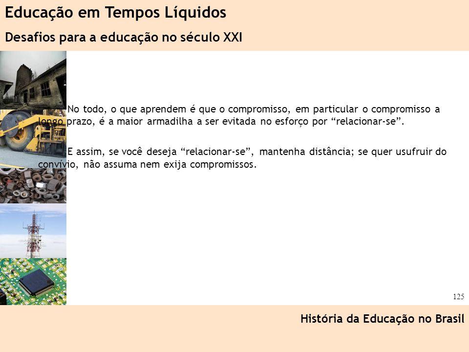 Ciência, Tecnologia e Educação no Brasil Hélio Henkin ( FCE / UFRGS ) 125 No todo, o que aprendem é que o compromisso, em particular o compromisso a l