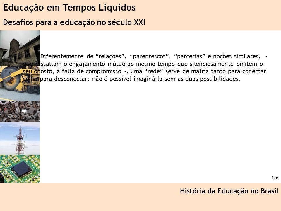 Ciência, Tecnologia e Educação no Brasil Hélio Henkin ( FCE / UFRGS ) 126 Diferentemente de relações, parentescos, parcerias e noções similares, - que