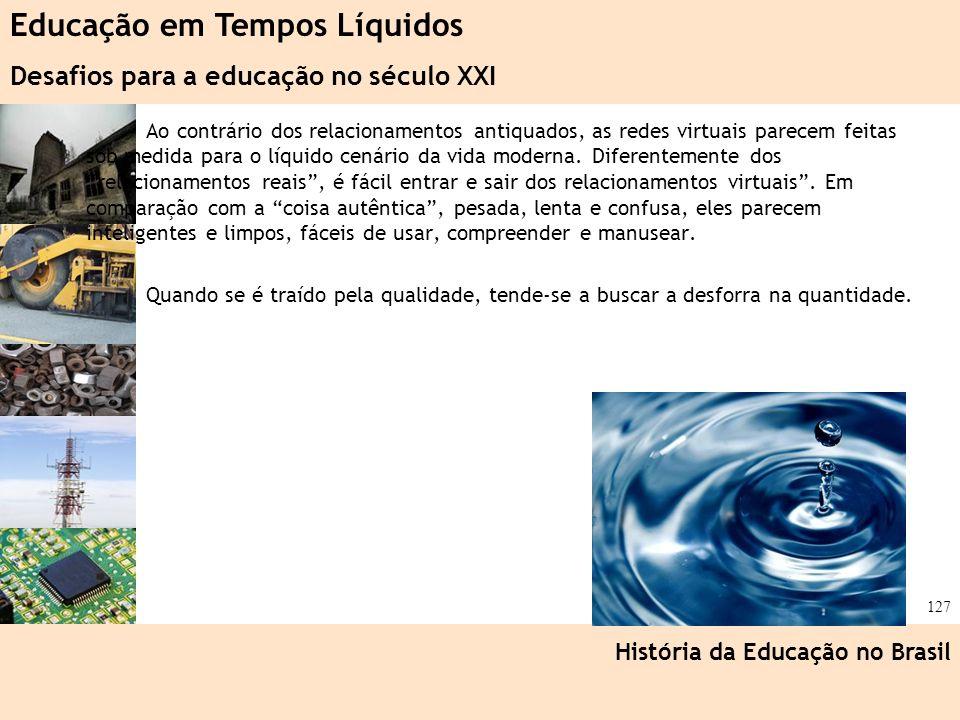 Ciência, Tecnologia e Educação no Brasil Hélio Henkin ( FCE / UFRGS ) 127 Ao contrário dos relacionamentos antiquados, as redes virtuais parecem feita