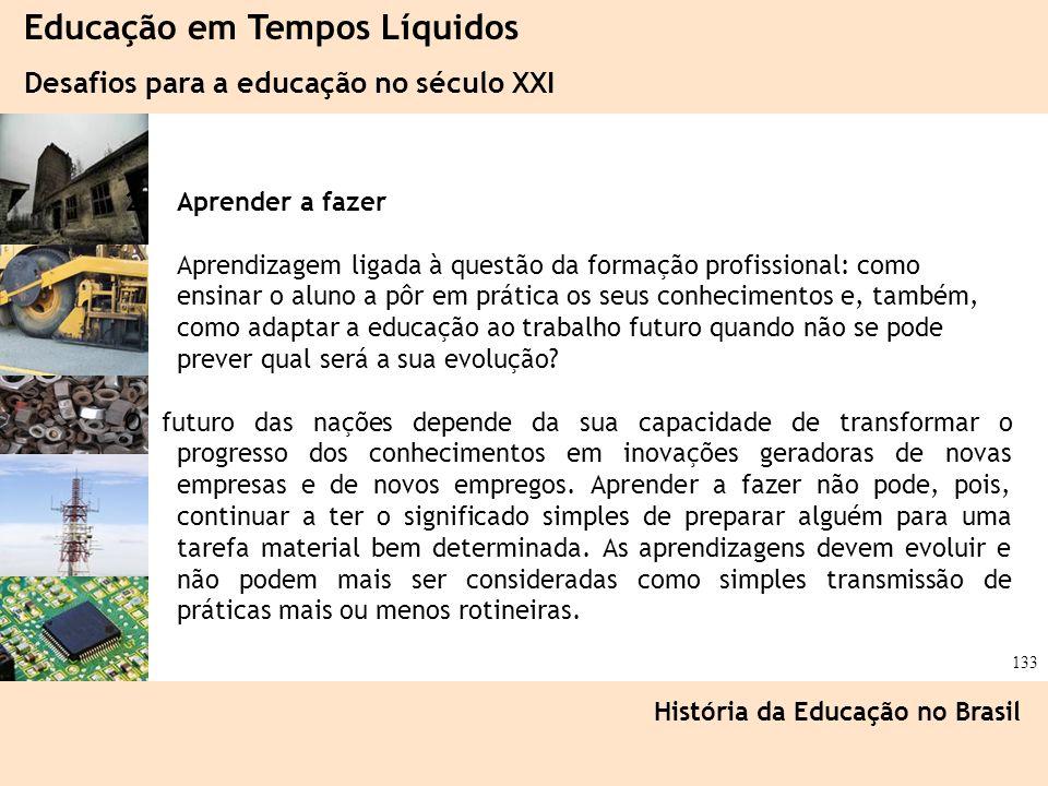 Ciência, Tecnologia e Educação no Brasil Hélio Henkin ( FCE / UFRGS ) 133 Educação em Tempos Líquidos Desafios para a educação no século XXI História