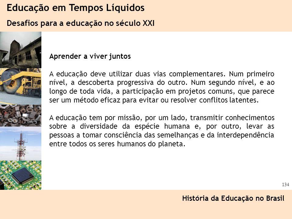 Ciência, Tecnologia e Educação no Brasil Hélio Henkin ( FCE / UFRGS ) 134 Educação em Tempos Líquidos Desafios para a educação no século XXI História