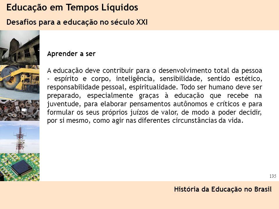 Ciência, Tecnologia e Educação no Brasil Hélio Henkin ( FCE / UFRGS ) 135 Educação em Tempos Líquidos Desafios para a educação no século XXI História