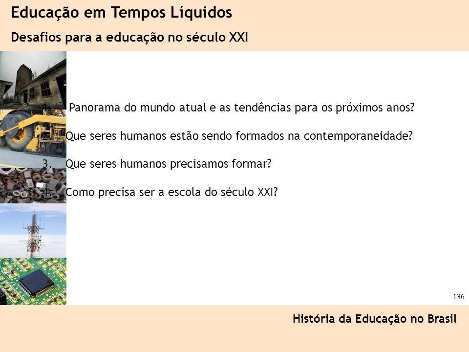 Ciência, Tecnologia e Educação no Brasil Hélio Henkin ( FCE / UFRGS ) 136 Educação em Tempos Líquidos Desafios para a educação no século XXI História