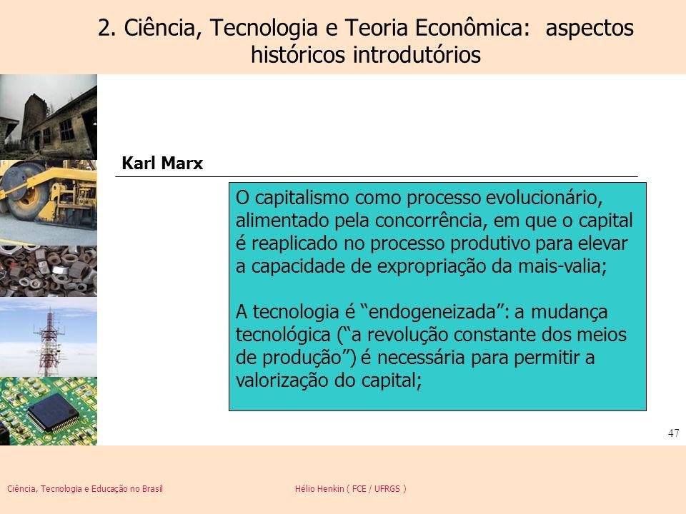 Ciência, Tecnologia e Educação no Brasil Hélio Henkin ( FCE / UFRGS ) 47 2. Ciência, Tecnologia e Teoria Econômica: aspectos históricos introdutórios