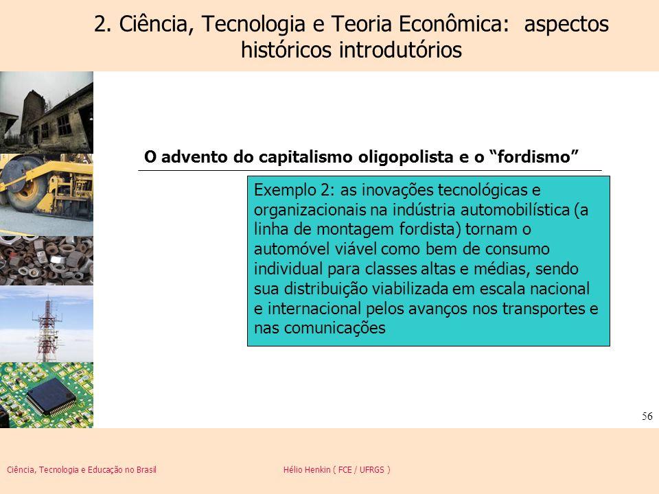 Ciência, Tecnologia e Educação no Brasil Hélio Henkin ( FCE / UFRGS ) 56 2. Ciência, Tecnologia e Teoria Econômica: aspectos históricos introdutórios