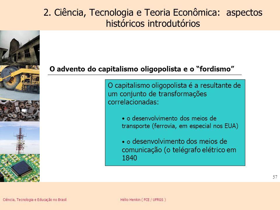 Ciência, Tecnologia e Educação no Brasil Hélio Henkin ( FCE / UFRGS ) 57 2. Ciência, Tecnologia e Teoria Econômica: aspectos históricos introdutórios