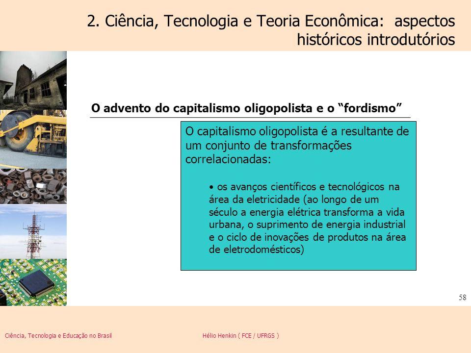 Ciência, Tecnologia e Educação no Brasil Hélio Henkin ( FCE / UFRGS ) 58 2. Ciência, Tecnologia e Teoria Econômica: aspectos históricos introdutórios