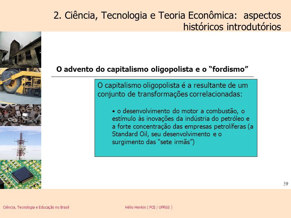 Ciência, Tecnologia e Educação no Brasil Hélio Henkin ( FCE / UFRGS ) 59 2. Ciência, Tecnologia e Teoria Econômica: aspectos históricos introdutórios
