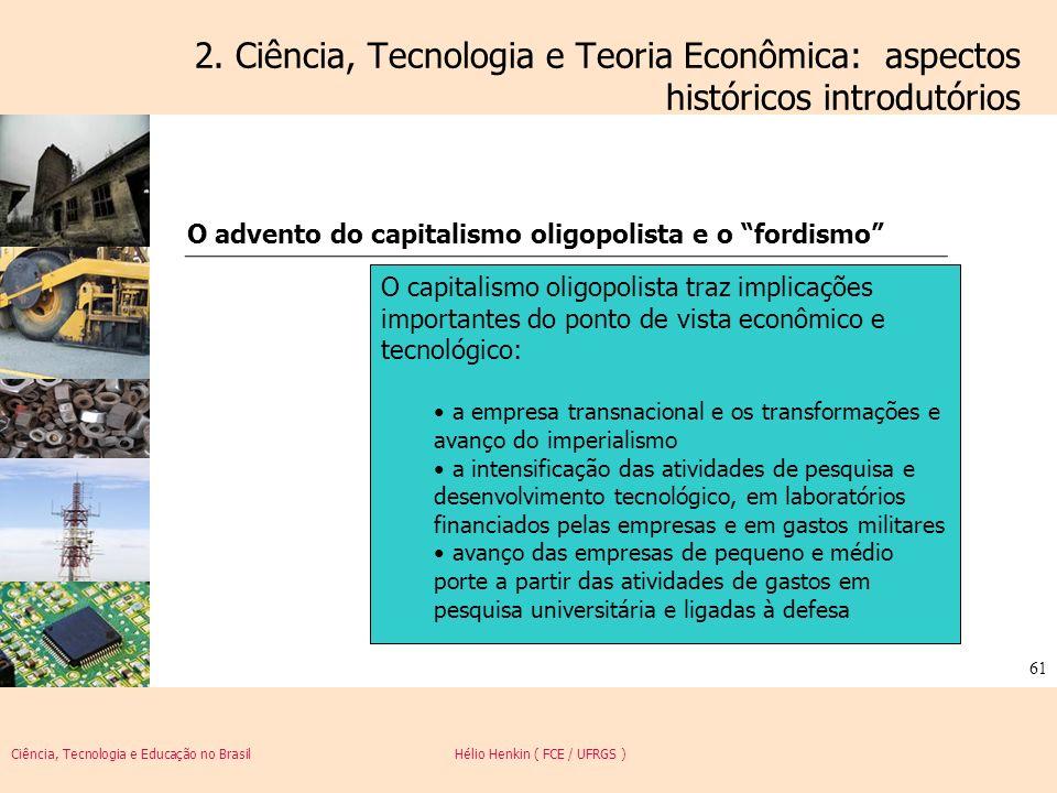 Ciência, Tecnologia e Educação no Brasil Hélio Henkin ( FCE / UFRGS ) 61 2. Ciência, Tecnologia e Teoria Econômica: aspectos históricos introdutórios