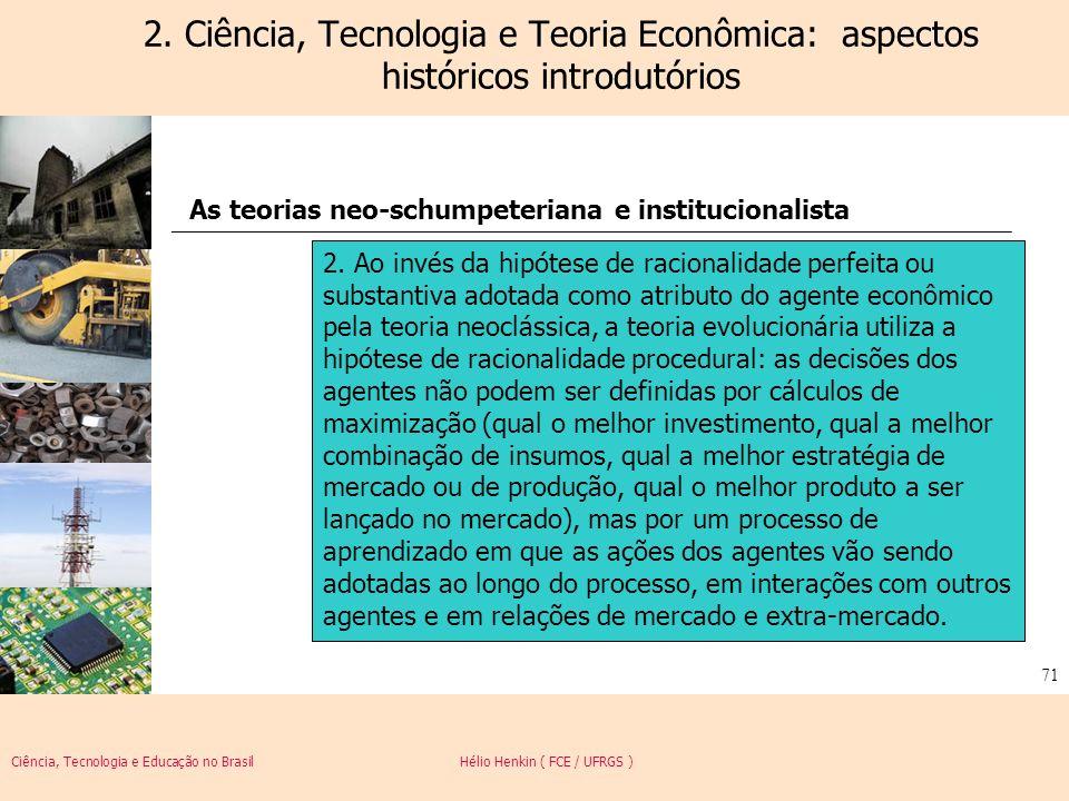 Ciência, Tecnologia e Educação no Brasil Hélio Henkin ( FCE / UFRGS ) 71 2. Ciência, Tecnologia e Teoria Econômica: aspectos históricos introdutórios