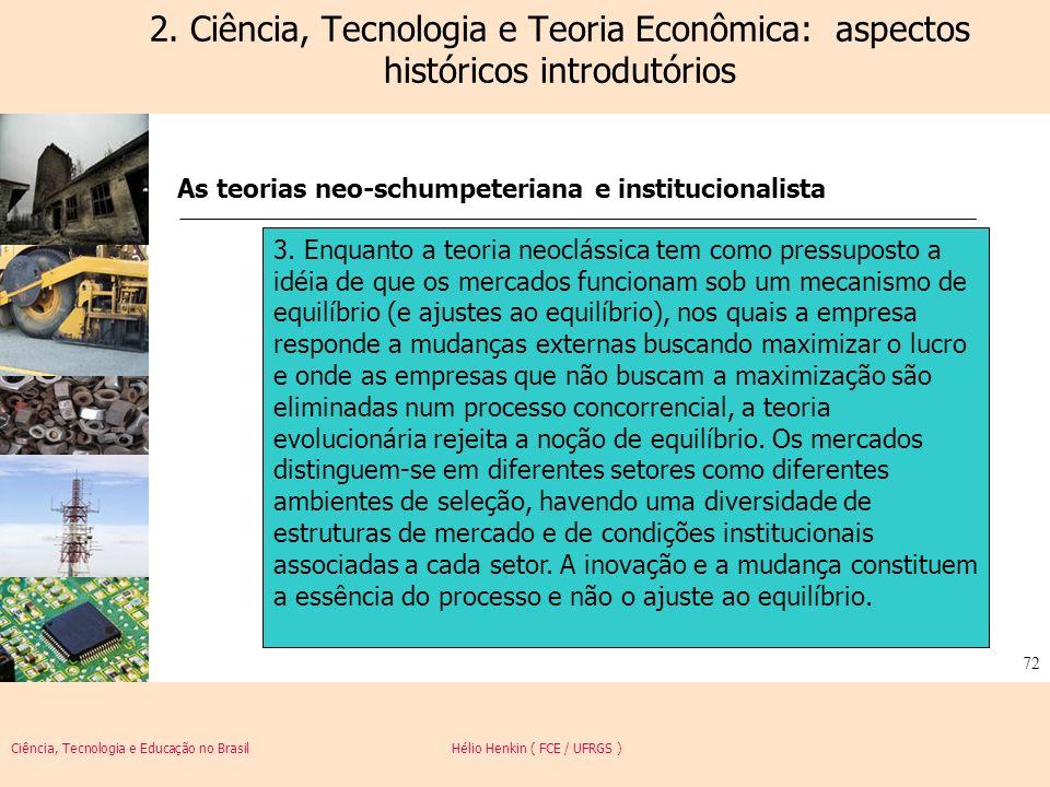 Ciência, Tecnologia e Educação no Brasil Hélio Henkin ( FCE / UFRGS ) 72 2. Ciência, Tecnologia e Teoria Econômica: aspectos históricos introdutórios