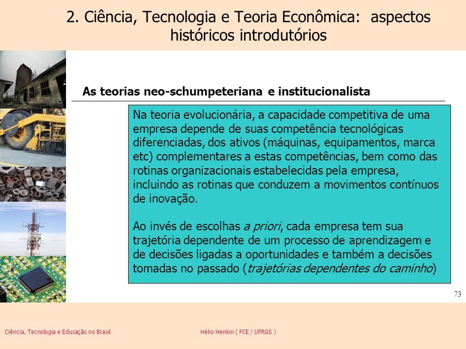 Ciência, Tecnologia e Educação no Brasil Hélio Henkin ( FCE / UFRGS ) 73 2. Ciência, Tecnologia e Teoria Econômica: aspectos históricos introdutórios