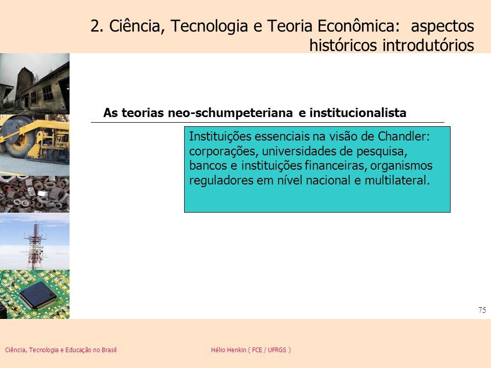 Ciência, Tecnologia e Educação no Brasil Hélio Henkin ( FCE / UFRGS ) 75 2. Ciência, Tecnologia e Teoria Econômica: aspectos históricos introdutórios
