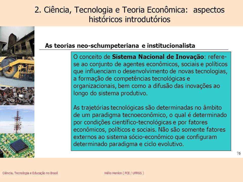 Ciência, Tecnologia e Educação no Brasil Hélio Henkin ( FCE / UFRGS ) 76 2. Ciência, Tecnologia e Teoria Econômica: aspectos históricos introdutórios