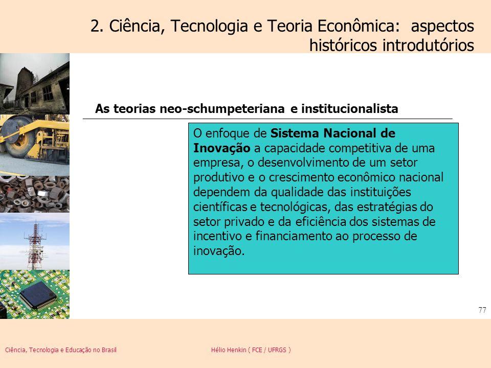 Ciência, Tecnologia e Educação no Brasil Hélio Henkin ( FCE / UFRGS ) 77 2. Ciência, Tecnologia e Teoria Econômica: aspectos históricos introdutórios