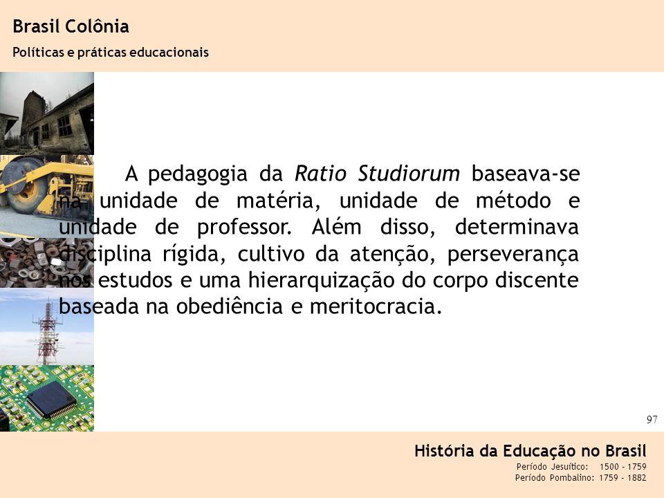 Ciência, Tecnologia e Educação no Brasil Hélio Henkin ( FCE / UFRGS ) 97 Brasil Colônia Políticas e práticas educacionais História da Educação no Bras