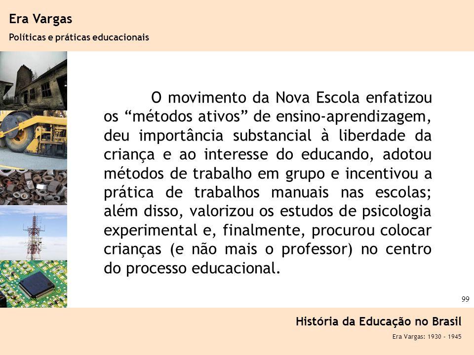 Ciência, Tecnologia e Educação no Brasil Hélio Henkin ( FCE / UFRGS ) 99 Era Vargas Políticas e práticas educacionais História da Educação no Brasil E