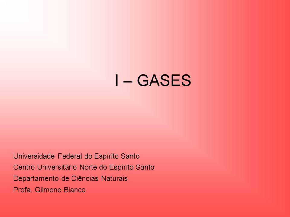 I – GASES Universidade Federal do Espírito Santo Centro Universitário Norte do Espírito Santo Departamento de Ciências Naturais Profa. Gilmene Bianco