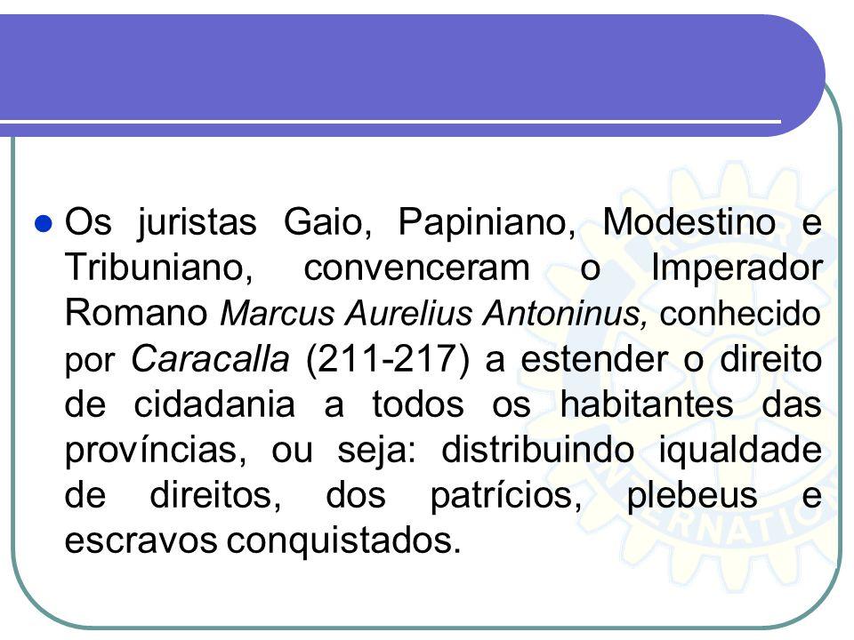 Os juristas Gaio, Papiniano, Modestino e Tribuniano, convenceram o Imperador Romano Marcus Aurelius Antoninus, conhecido por Caracalla (211-217) a est
