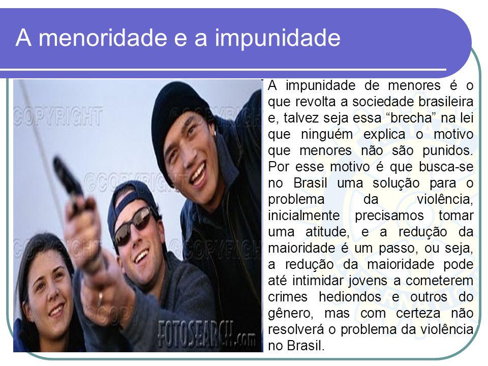 A menoridade e a impunidade A impunidade de menores é o que revolta a sociedade brasileira e, talvez seja essa brecha na lei que ninguém explica o mot