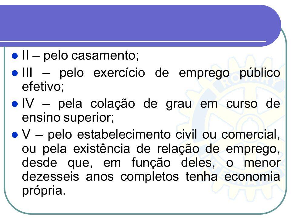 II – pelo casamento; III – pelo exercício de emprego público efetivo; IV – pela colação de grau em curso de ensino superior; V – pelo estabelecimento