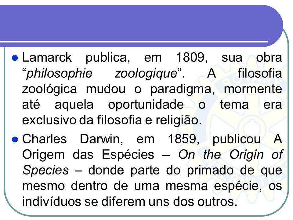 Lamarck publica, em 1809, sua obraphilosophie zoologique. A filosofia zoológica mudou o paradigma, mormente até aquela oportunidade o tema era exclusi