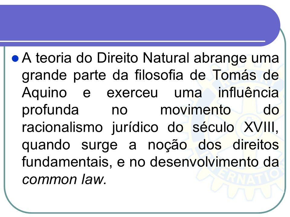 A teoria do Direito Natural abrange uma grande parte da filosofia de Tomás de Aquino e exerceu uma influência profunda no movimento do racionalismo ju