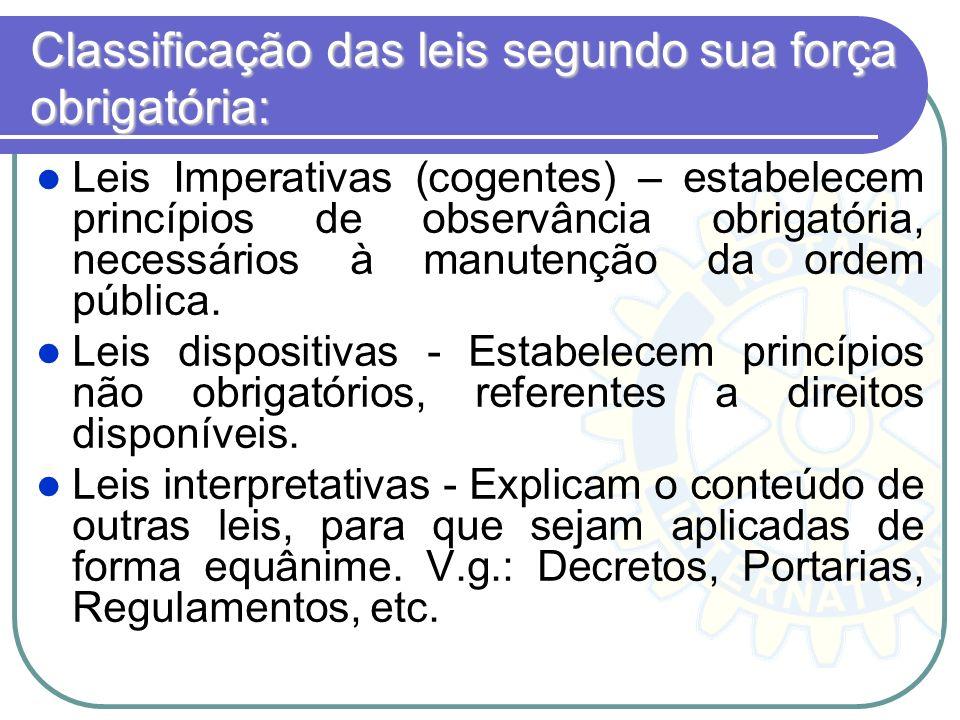 Classificação das leis segundo sua força obrigatória: Leis Imperativas (cogentes) – estabelecem princípios de observância obrigatória, necessários à m