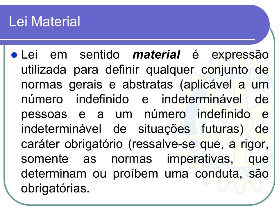 Lei Material Lei em sentido material é expressão utilizada para definir qualquer conjunto de normas gerais e abstratas (aplicável a um número indefini