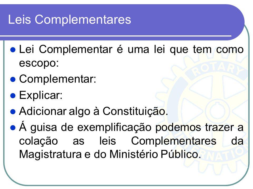 Leis Complementares Lei Complementar é uma lei que tem como escopo: Complementar: Explicar: Adicionar algo à Constituição. Á guisa de exemplificação p