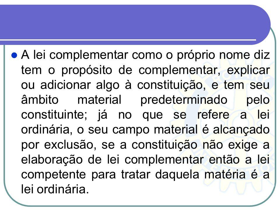 A lei complementar como o próprio nome diz tem o propósito de complementar, explicar ou adicionar algo à constituição, e tem seu âmbito material prede