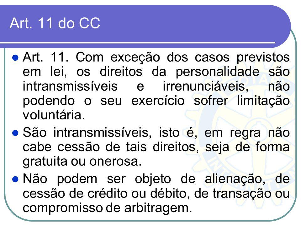 Art. 11 do CC Art. 11. Com exceção dos casos previstos em lei, os direitos da personalidade são intransmissíveis e irrenunciáveis, não podendo o seu e