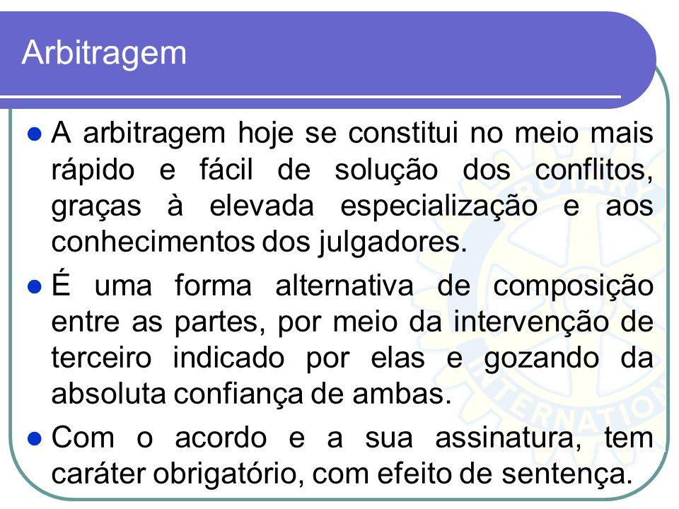 Arbitragem A arbitragem hoje se constitui no meio mais rápido e fácil de solução dos conflitos, graças à elevada especialização e aos conhecimentos do