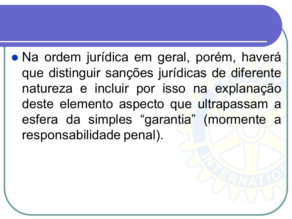 Na ordem jurídica em geral, porém, haverá que distinguir sanções jurídicas de diferente natureza e incluir por isso na explanação deste elemento aspec