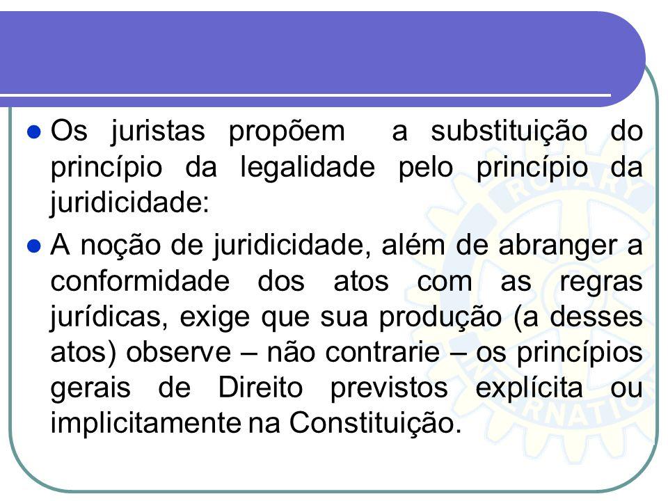 Os juristas propõem a substituição do princípio da legalidade pelo princípio da juridicidade: A noção de juridicidade, além de abranger a conformidade