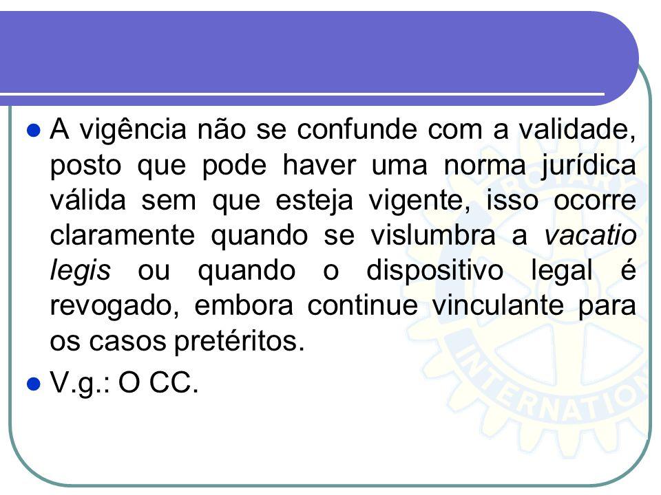 A vigência não se confunde com a validade, posto que pode haver uma norma jurídica válida sem que esteja vigente, isso ocorre claramente quando se vis
