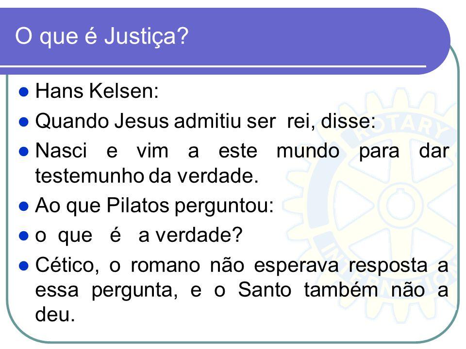 O que é Justiça? Hans Kelsen: Quando Jesus admitiu ser rei, disse: Nasci e vim a este mundo para dar testemunho da verdade. Ao que Pilatos perguntou: